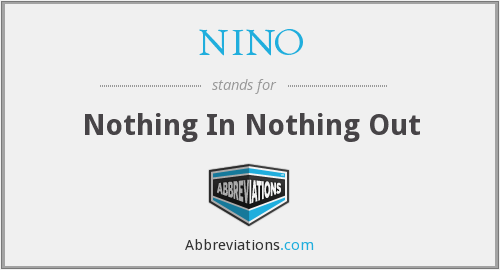 NINO - Nothing In Nothing Out