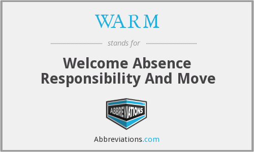 WARM - Welcome Absence Responsibility And Move