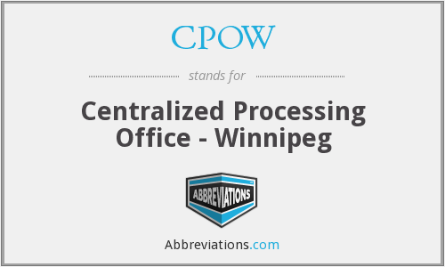 CPOW - Centralized Processing Office - Winnipeg