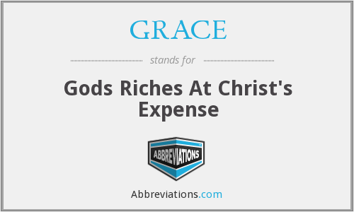 GRACE - Gods Riches At Christ's Expense