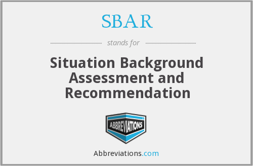 SBAR - Situation Background Assessment and Recommendation