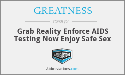 GREATNESS - Grab Reality Enforce AIDS Testing Now Enjoy Safe Sex