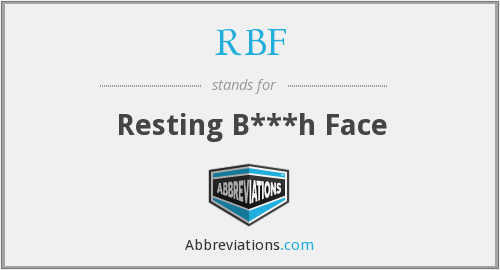 RBF - Resting B***h Face