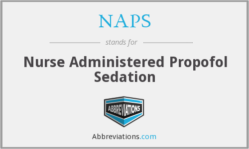 NAPS - Nurse Administered Propofol Sedation