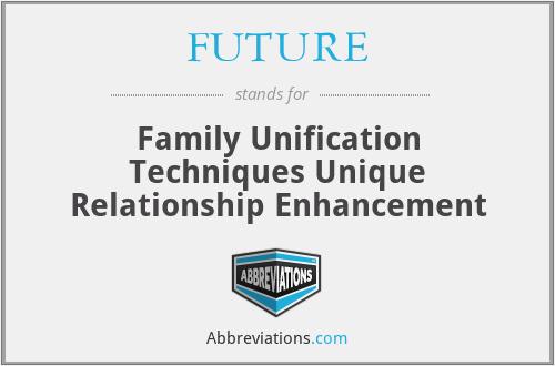 FUTURE - Family Unification Techniques Unique Relationship Enhancement