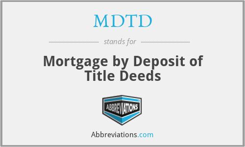 MDTD - Mortgage by Deposit of Title Deeds