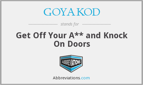 GOYAKOD - Get Off Your A** and Knock On Doors