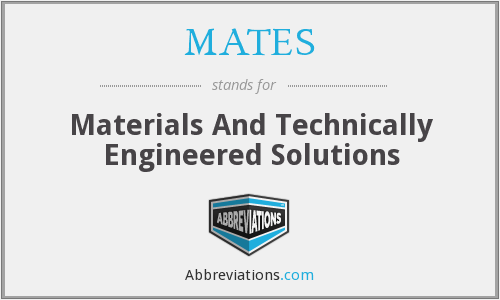 MATES - Materials And Technically Engineered Solutions