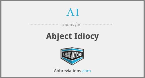 AI - Abject Idiocy
