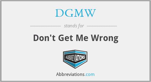 DGMW - Don't Get Me Wrong