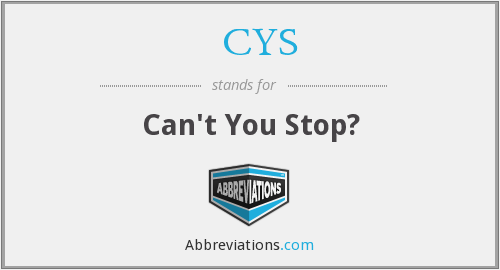 What does –CYS stand for?