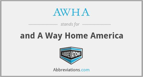 AWHA - and A Way Home America