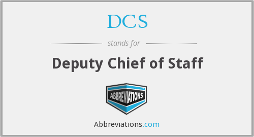 DCS - Deputy Chief of Staff