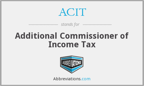 ACIT - Additional Commissioner of Income Tax