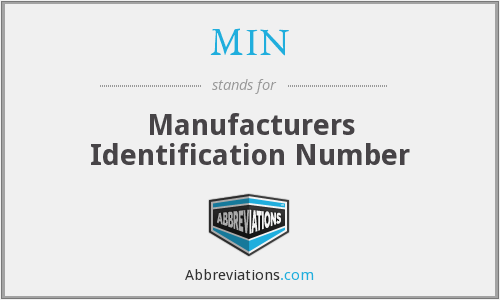 MIN - Manufacturers Identification Number