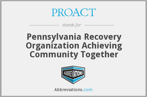 PROACT - Pennsylvania Recovery Organization Achieving Community Together
