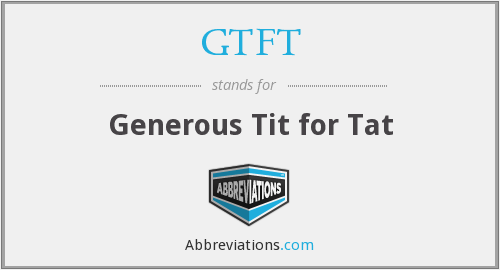 What does GTFT stand for?
