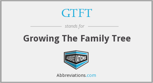 GTFT - Growing The Family Tree