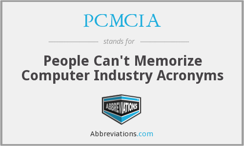 PCMCIA - People Can't Memorize Computer Industry Acronyms