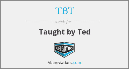 TBT - Taught by Ted