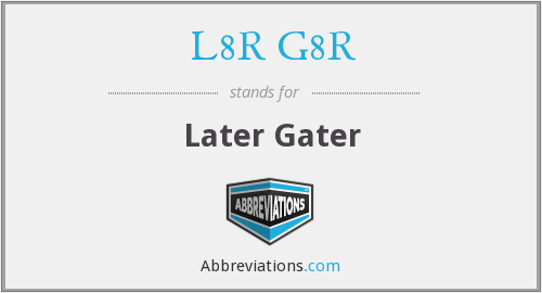 What does L8R G8R stand for?