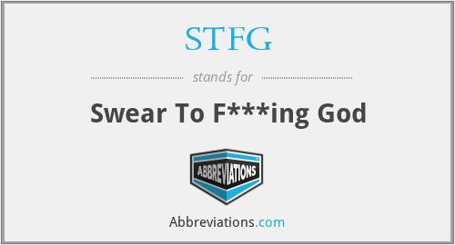STFG - Swear To F***ing God