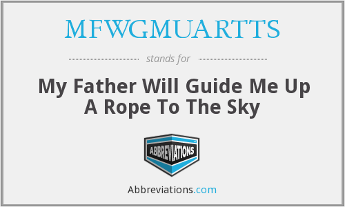 MFWGMUARTTS - My Father Will Guide Me Up A Rope To The Sky