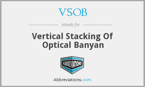 VSOB - Vertical Stacking Of Optical Banyan