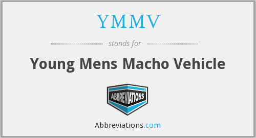 YMMV - Young Mens Macho Vehicle