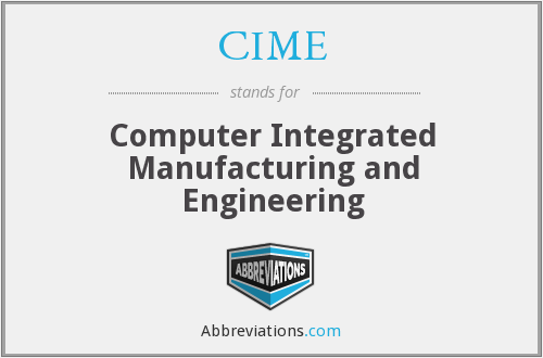 CIME - Computer Integrated Manufacturing and Engineering