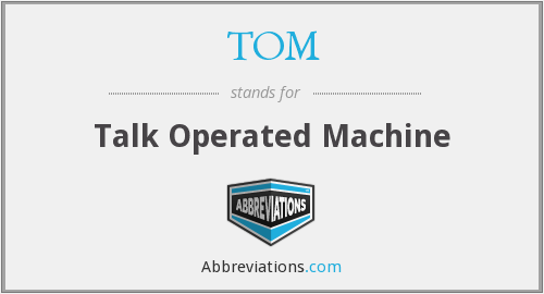 TOM - Talk Operated Machine