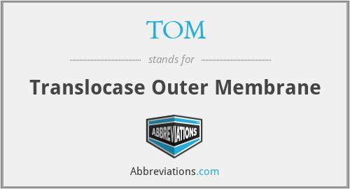 TOM - Translocase Outer Membrane