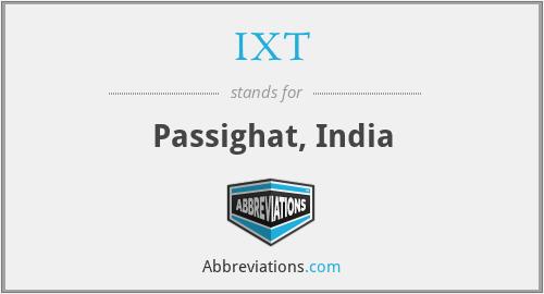 IXT - Passighat, India