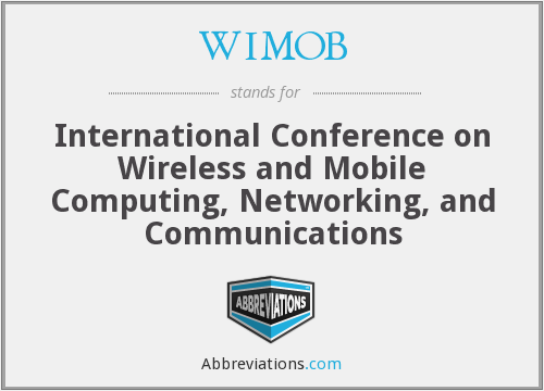 WIMOB - International Conference on Wireless and Mobile Computing, Networking, and Communications