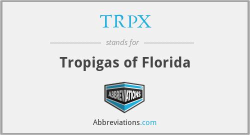 TRPX - Tropigas of Florida