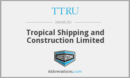 TTRU - Tropical Shipping and Construction Limited