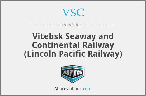 VSC - Vitebsk Seaway and Continental Railway (Lincoln Pacific Railway)