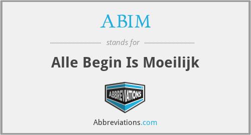 ABIM - Alle Begin Is Moeilijk