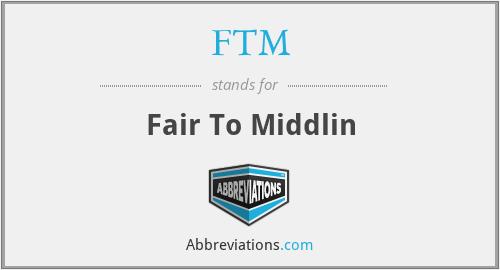 FTM - Fair To Middlin