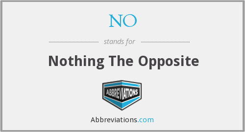 NO - Nothing The Opposite