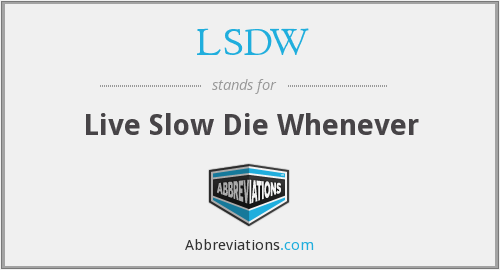 LSDW - Live Slow Die Whenever