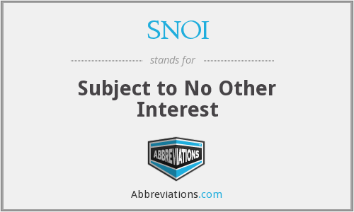 SNOI - Subject to No Other Interest