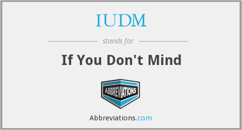 What does IUDM stand for?