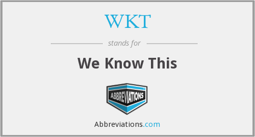 WKT - We Know This