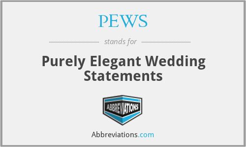 PEWS - Purely Elegant Wedding Statements