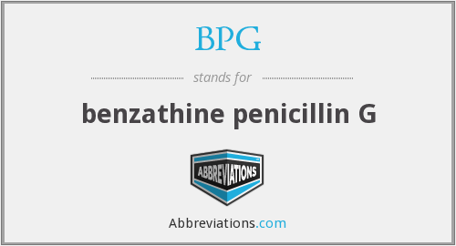 BPG - benzathine penicillin G