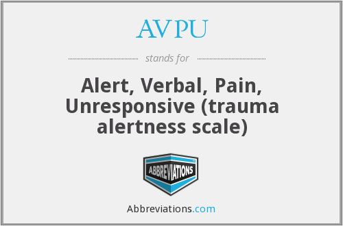 AVPU - Alert, Verbal, Pain, Unresponsive (trauma alertness scale)