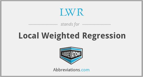 LWR - Local Weighted Regression
