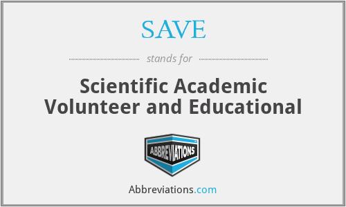 SAVE - Scientific Academic Volunteer and Educational