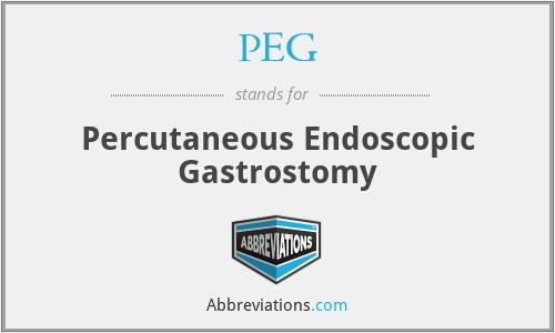 PEG - Percutaneous Endoscopic Gastrostomy